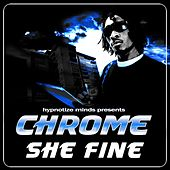 Play & Download She Fine by Chrome | Napster