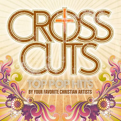 CrossCuts: Top Pop Hits Performed By Your Favorite Christian Artists by Various Artists