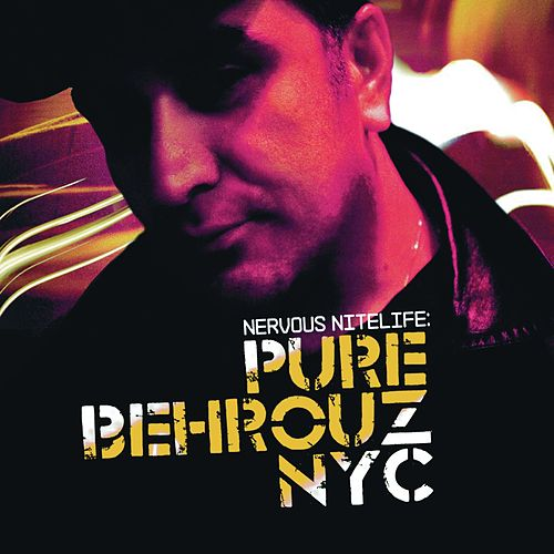 Play & Download Nervous Nitelife: Pure Behrouz NYC by Various Artists | Napster