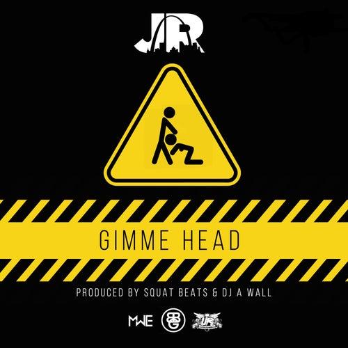 Gimme Head - Single by J.R.