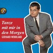Play & Download Tanze mit mir in den Morgen by Gerhard Wendland | Napster
