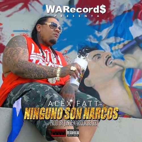 Play & Download Ninguno Son Narcos by Alex Fatt   Napster