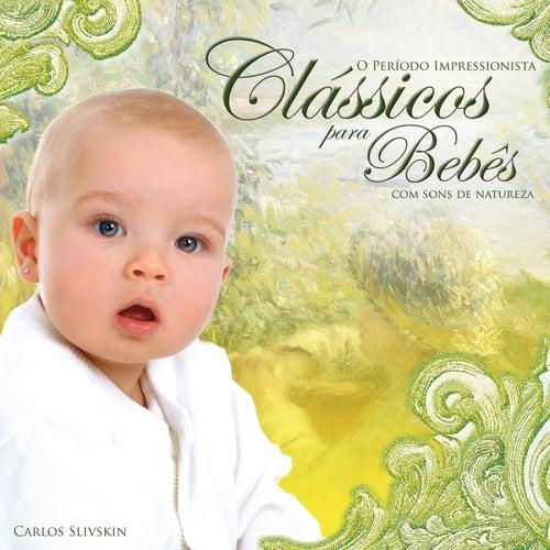 Clássicos Para Bebês (Com Sons De Natureza) - O Período Impressionista de Carlos Slivskin