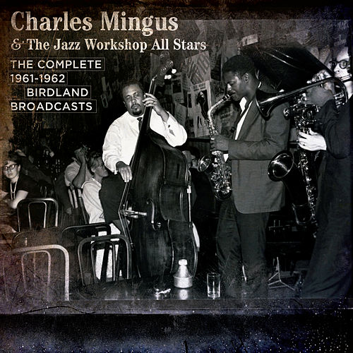 Play & Download The Complete 1961-62 Birdland Broadcasts with the Jazz Workshop All Stars by Charles Mingus | Napster