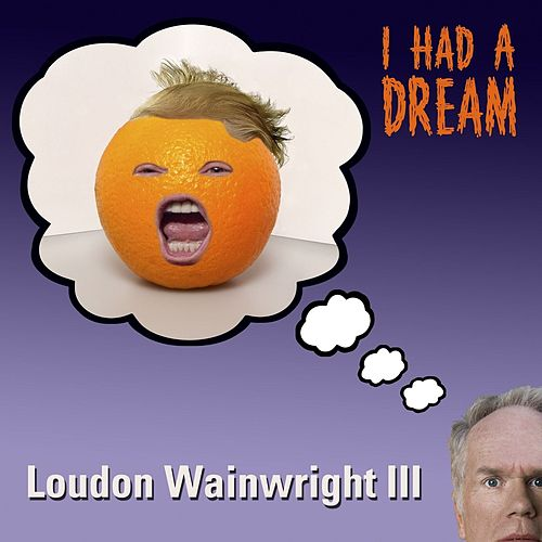 I Had A Dream by Loudon Wainwright III