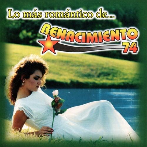 Play & Download Lo Mas Romantico de Renacimiento 74 by Renacimiento 74 | Napster