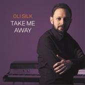 Play & Download Take Me Away (Radio Edit) by Oli Silk | Napster