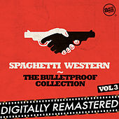 Spaghetti Western: The Bulletproof Collection, Vol. 3 by Various Artists