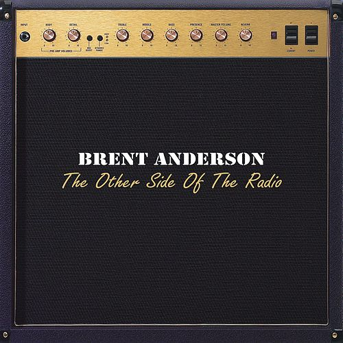 Play & Download The Other Side of the Radio by Brent Anderson (Country) | Napster