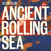 Play & Download Ancient Rolling Sea by Slow Club | Napster