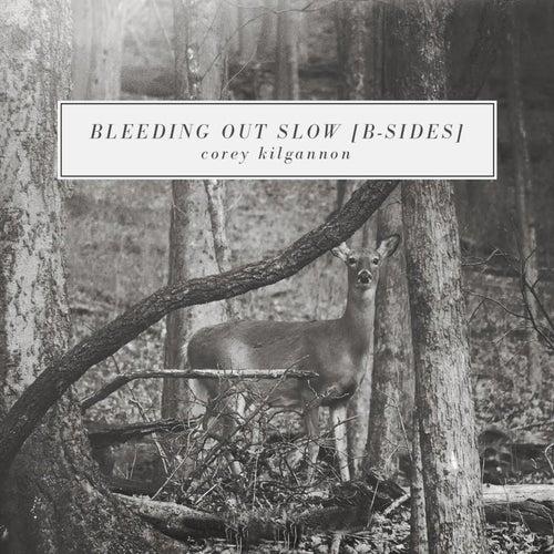 Bleeding out Slow (B-Sides) by Corey Kilgannon
