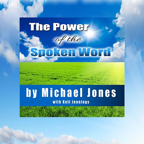 The Power of the Spoken Word by Michael Jones