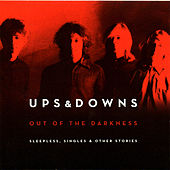 Out of the Darkness (Sleepless, Singles & Other Stories) by Ups & Downs