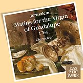 Play & Download Jerúsalem : Matins for the Virgin of Guadalupe 1764 by Chanticleer | Napster
