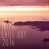 Ibiza Chill Out 2016 by Various Artists