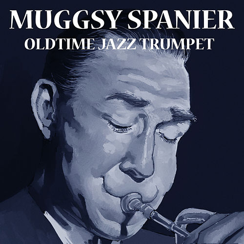 Play & Download Oldtime Jazz Trumpet by Muggsy Spanier | Napster