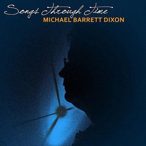 Songs Through Time by Michael Barrett Dixon