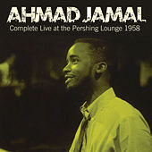 Complete Live at the Pershing Lounge 1958 (Bonus Track Version) by Ahmad Jamal