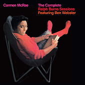 Play & Download The Complete Ralph Burns Sessions (feat. Ben Webster) [Bonus Track Version] by Carmen McRae | Napster