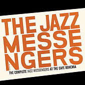 Play & Download The Complete Jazz Messengers at the Café Bohemia (Bonus Track Version) by Art Blakey | Napster