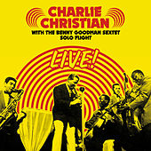 Solo Flight: Charlie Christian Live! With the Benny Goodman Sextet (Bonus Track Version) by Charlie Christian