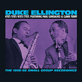 Play & Download The 1956-58 Small Group Recordings: 4tet/5tet/6tet/7tet (feat. Paul Gonsalves & Clark Terry) [Bonus Track Version] by Duke Ellington | Napster