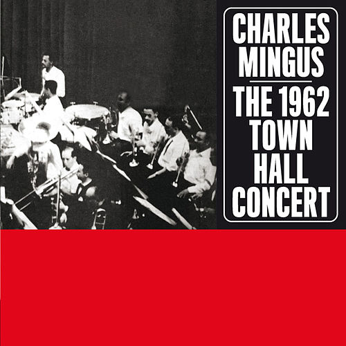 Play & Download The 1962 Town Hall Concert (Bonus Track Version) by Charles Mingus | Napster