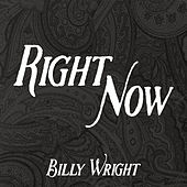 Right Now by Billy Wright