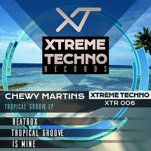 Tropical Groove - Single by Chewy Martins