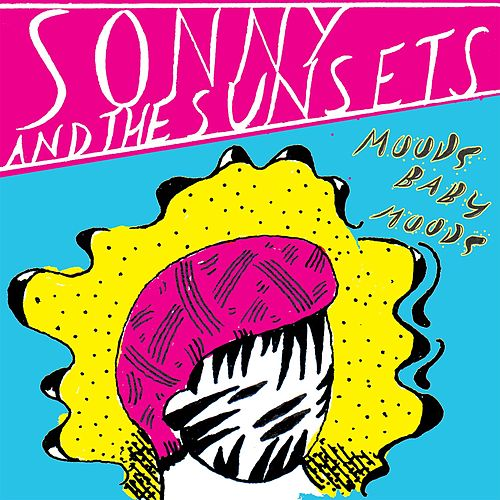 Play & Download Moods Baby Moods by Sonny & The Sunsets | Napster