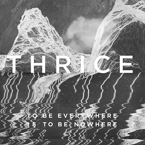Play & Download To Be Everywhere Is To Be Nowhere by Thrice | Napster
