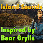 Island Sounds Inspired By Bear Grylls by Various Artists