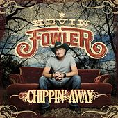 Play & Download Chippin' Away by Kevin Fowler | Napster