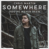 Somewhere You've Never Been by Chris Martin