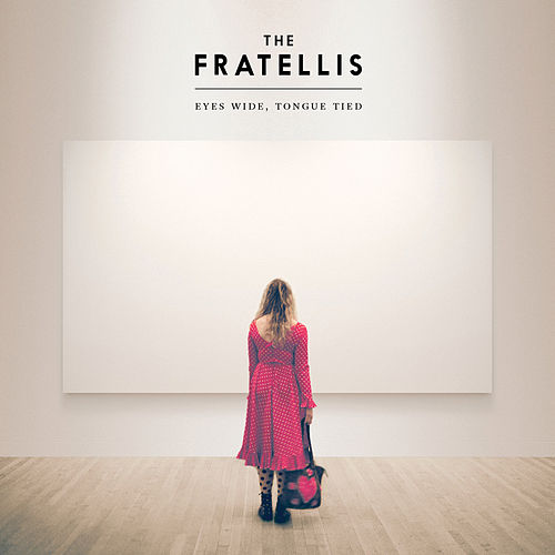 Play & Download Eyes Wide, Tongue Tied (Super Deluxe) by The Fratellis | Napster