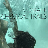 Play & Download Chemical Trails by M. Craft | Napster