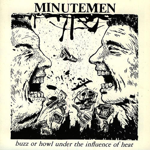 Play & Download Buzz Or Howl Under The Influence Of Heat by Minutemen | Napster