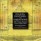 Play & Download Fugues, Fantasia, and Variations: 19th Century Works for Organ by organ Richard Morris | Napster