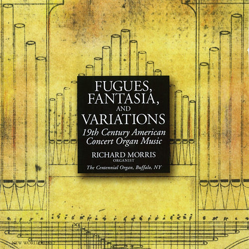 Fugues, Fantasia, and Variations: 19th Century Works for Organ by organ Richard Morris