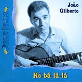 Play & Download Hô-bá-lá-lá by João Gilberto | Napster