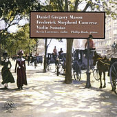 Play & Download Daniel Gregory Mason and Frederick Shepherd Converse: Violin Sonatas by violin Kevin Lawrence | Napster