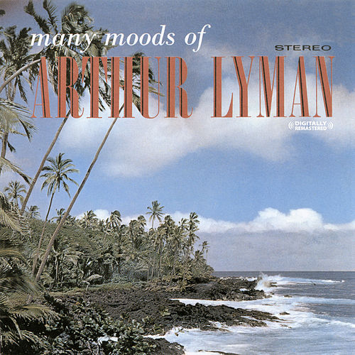 Play & Download Many Moods Of Arthur Lyman (Digitally Remastered) by Arthur Lyman | Napster