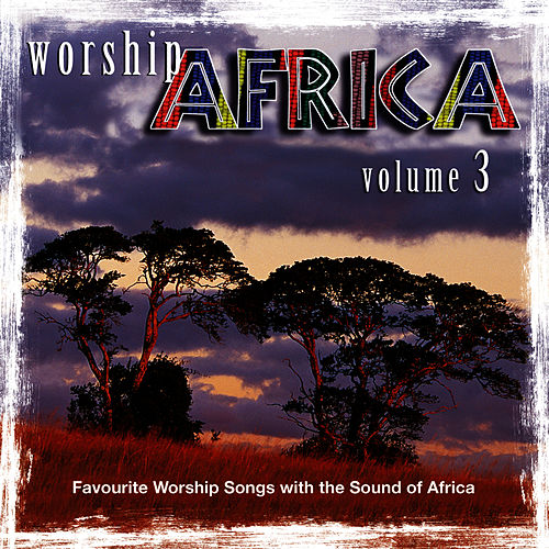 Worship Africa Volume 3 by African Music Experience