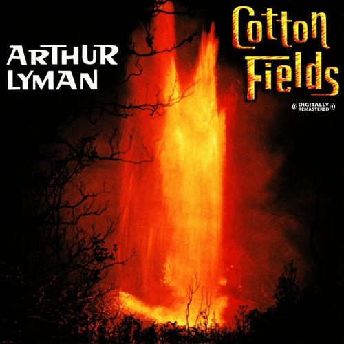 Cotton Fields (Digitally Remastered) by Arthur Lyman