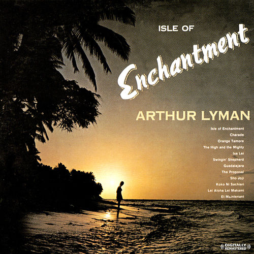 Isle Of Enchantment (Digitally Remastered) by Arthur Lyman