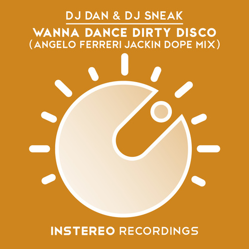 Play & Download Wanna Dance Dirty Disco (Angelo Ferreri Jackin Dope Mix) by DJ Sneak | Napster