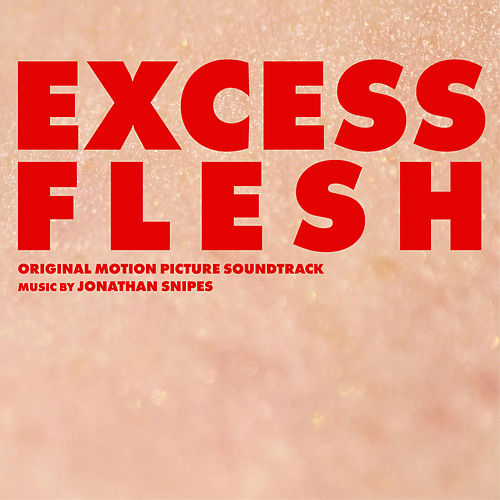 Play & Download Excess Flesh (Original Motion Picture Soundtrack) by Jonathan Snipes | Napster