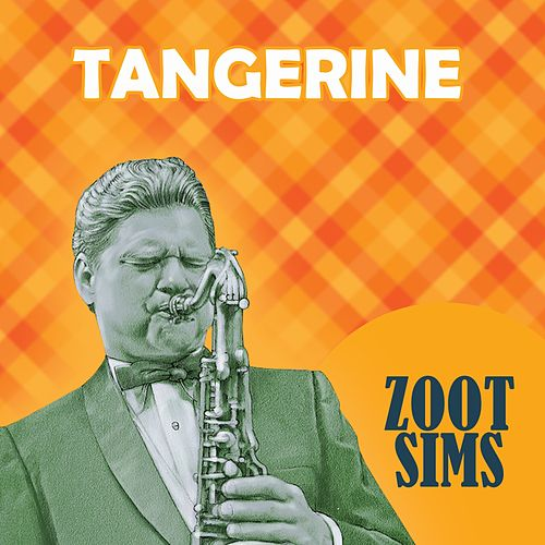 Play & Download Tangerine by Zoot Sims | Napster