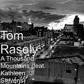 Play & Download A Thousand Mountains (feat. Kathleen Stevens) by Tom Rasely | Napster