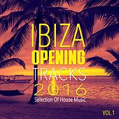 Ibiza Opening Tracks 2016, Vol. 1 - Selection of House Music by Various Artists
